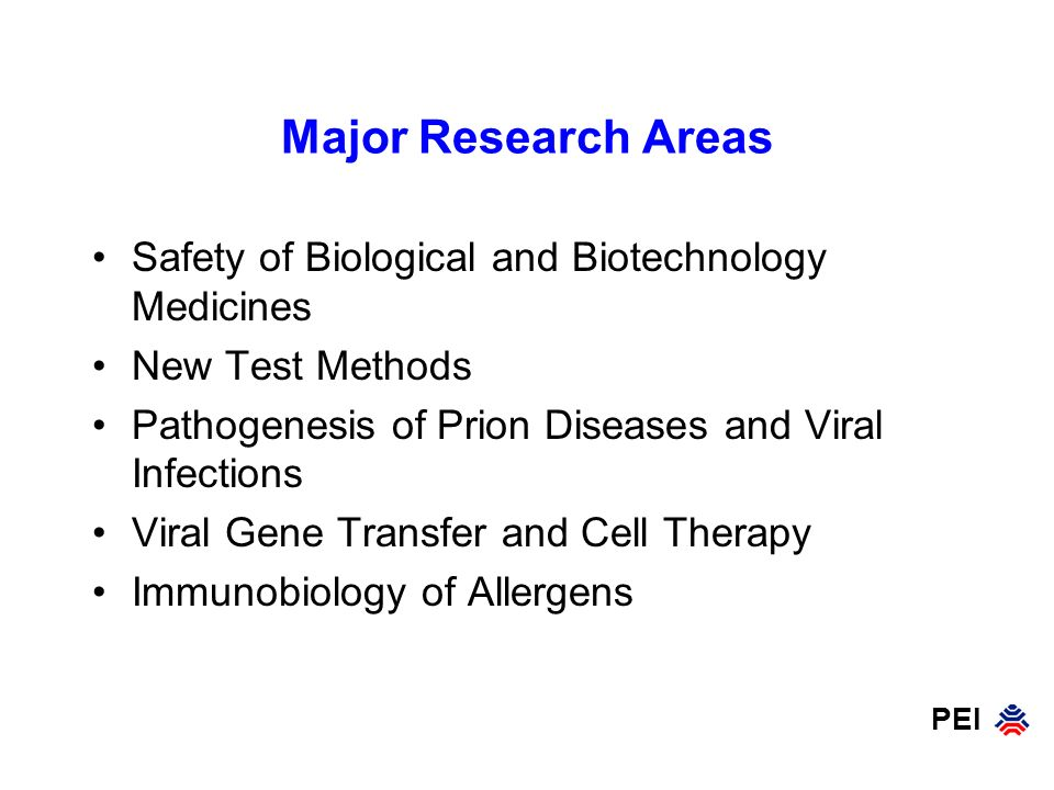 PEI Major Research Areas Safety of Biological and Biotechnology Medicines New Test Methods Pathogenesis of Prion Diseases and Viral Infections Viral G