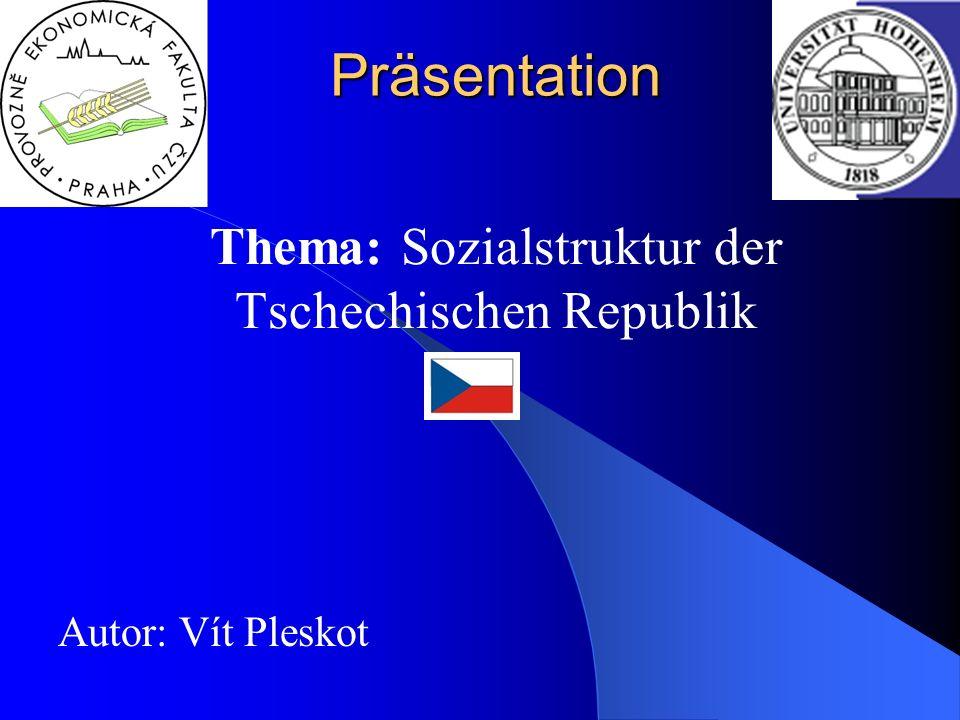 Präsentation Thema: Sozialstruktur der Tschechischen Republik Autor: Vít Pleskot