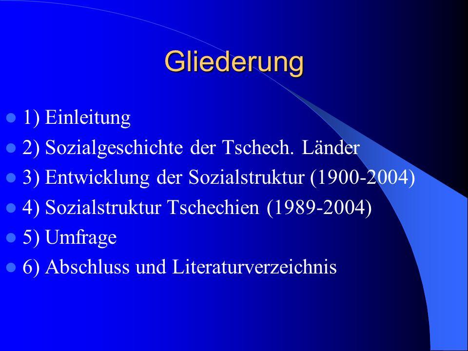 Gliederung 1) Einleitung 2) Sozialgeschichte der Tschech. Länder 3) Entwicklung der Sozialstruktur (1900-2004) 4) Sozialstruktur Tschechien (1989-2004