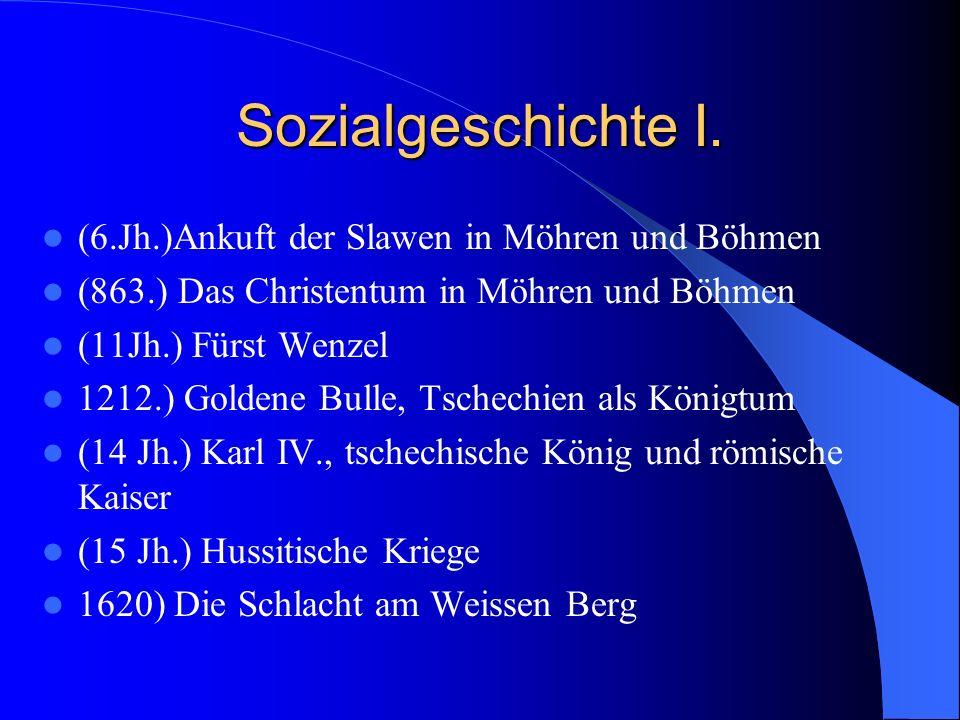 Sozialgeschichte I. (6.Jh.)Ankuft der Slawen in Möhren und Böhmen (863.) Das Christentum in Möhren und Böhmen (11Jh.) Fürst Wenzel 1212.) Goldene Bull