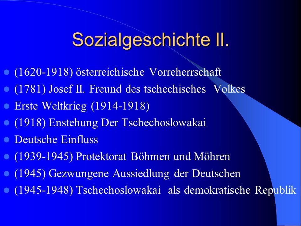 Sozialgeschichte II. (1620-1918) österreichische Vorreherrschaft (1781) Josef II. Freund des tschechisches Volkes Erste Weltkrieg (1914-1918) (1918) E