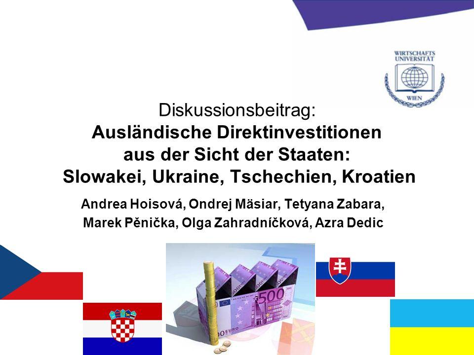 Diskussionsbeitrag: Ausländische Direktinvestitionen aus der Sicht der Staaten: Slowakei, Ukraine, Tschechien, Kroatien Andrea Hoisová, Ondrej Mäsiar,