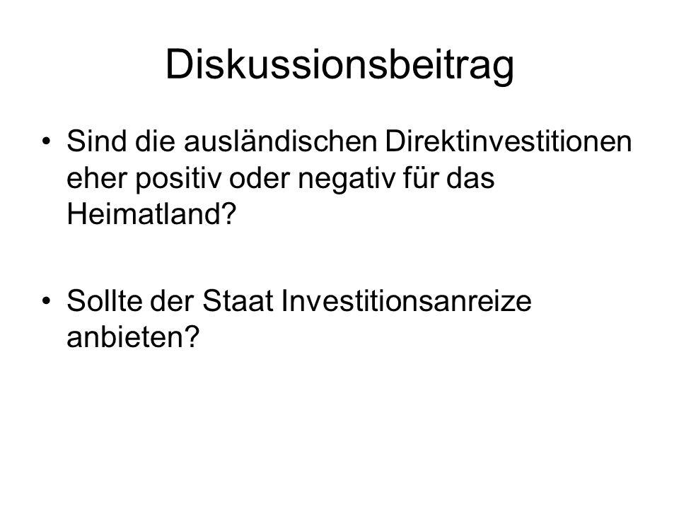 Diskussionsbeitrag Sind die ausländischen Direktinvestitionen eher positiv oder negativ für das Heimatland? Sollte der Staat Investitionsanreize anbie