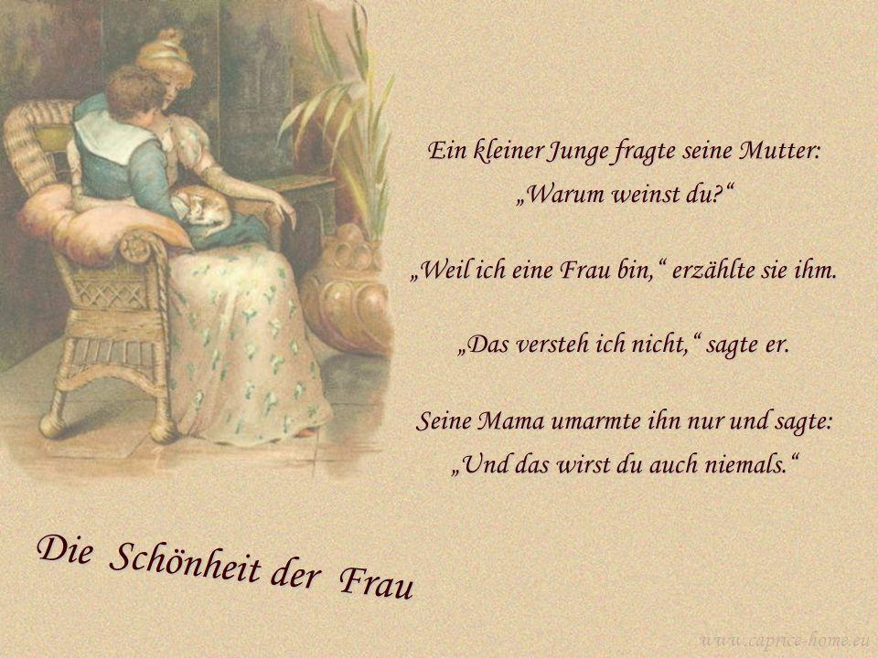Die Schönheit der Frau Ein kleiner Junge fragte seine Mutter: Warum weinst du.
