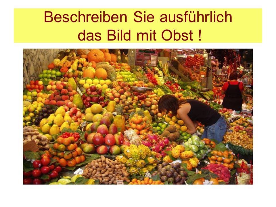 Beschreiben Sie ausführlich das Bild mit Obst !