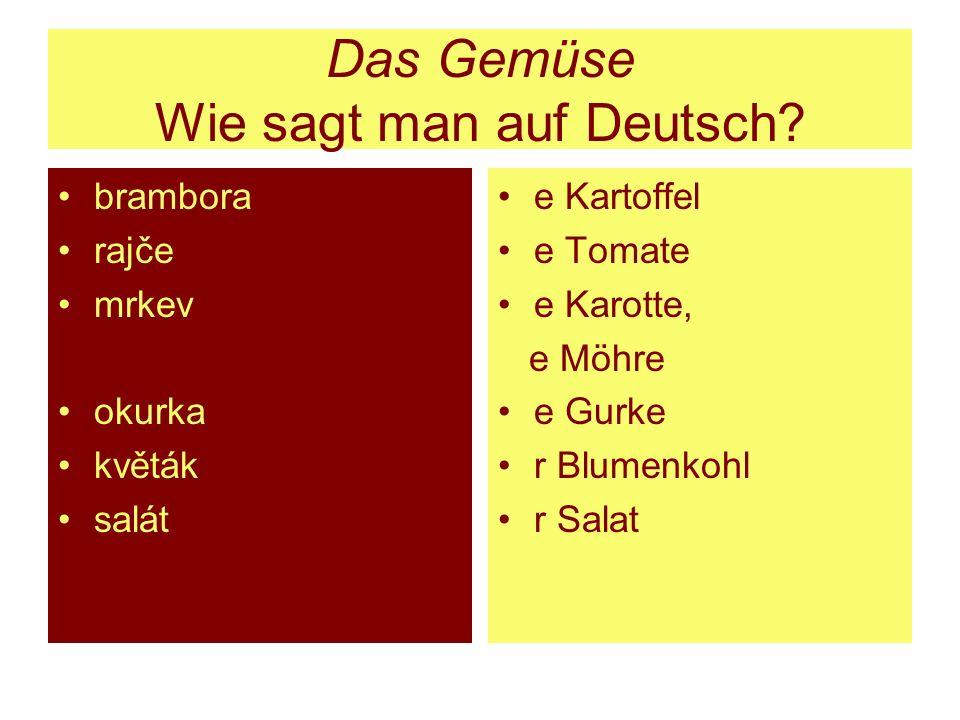 Das Gemüse Wie sagt man auf Deutsch? brambora rajče mrkev okurka květák salát e Kartoffel e Tomate e Karotte, e Möhre e Gurke r Blumenkohl r Salat