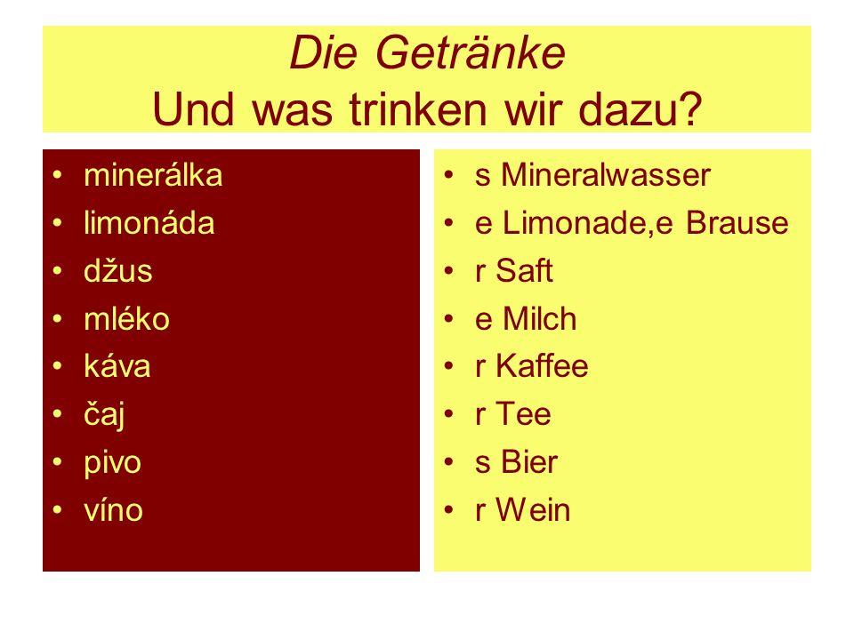 Die Getränke Und was trinken wir dazu? minerálka limonáda džus mléko káva čaj pivo víno s Mineralwasser e Limonade,e Brause r Saft e Milch r Kaffee r