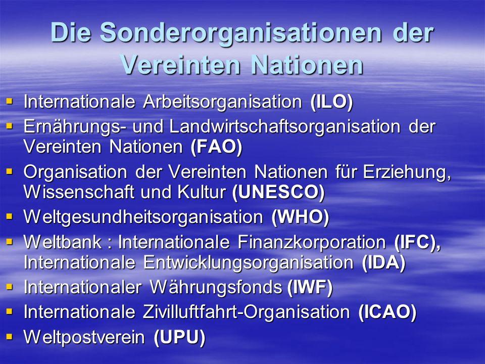 Die Sonderorganisationen der Vereinten Nationen Internationale Arbeitsorganisation (ILO) Internationale Arbeitsorganisation (ILO) Ernährungs- und Land
