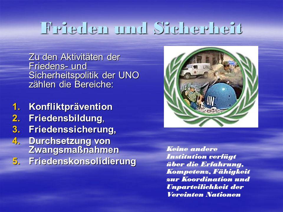 Frieden und Sicherheit Zu den Aktivitäten der Friedens- und Sicherheitspolitik der UNO zählen die Bereiche: 1.Konfliktprävention 2.Friedensbildung, 3.