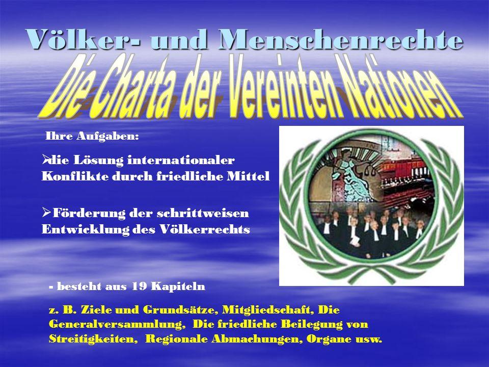 Völker- und Menschenrechte z. B. Ziele und Grundsätze, Mitgliedschaft, Die Generalversammlung, Die friedliche Beilegung von Streitigkeiten, Regionale