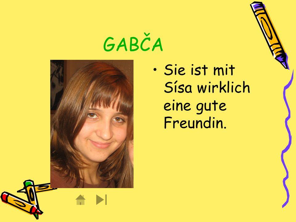 GABČA Sie ist mit Sísa wirklich eine gute Freundin.