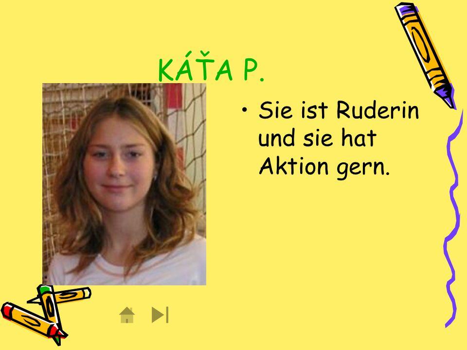 KÁŤA P. Sie ist Ruderin und sie hat Aktion gern.