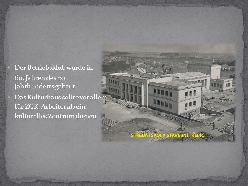 Der Betriebsklub wurde in 60. Jahren des 20. Jahrhunderts gebaut.