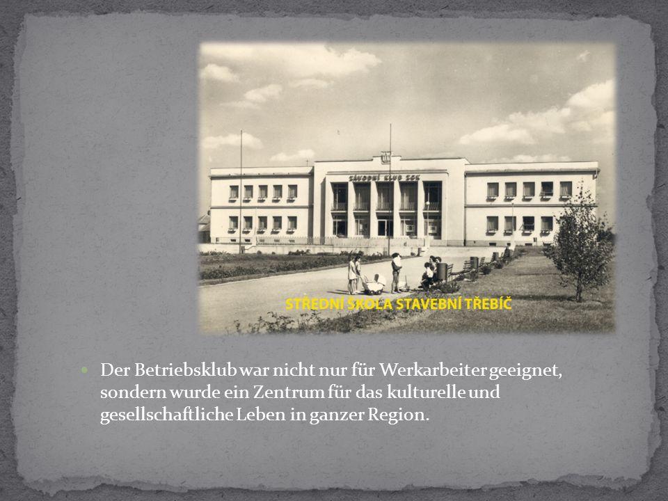 Der Betriebsklub war nicht nur für Werkarbeiter geeignet, sondern wurde ein Zentrum für das kulturelle und gesellschaftliche Leben in ganzer Region.