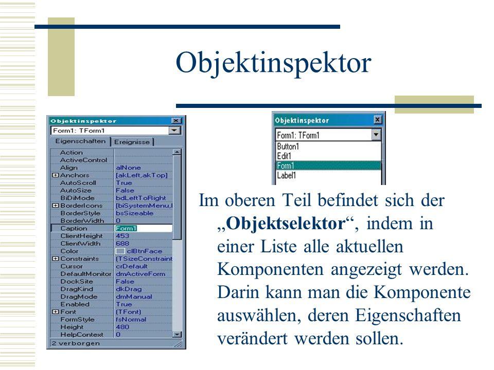 Objektinspektor Im oberen Teil befindet sich derObjektselektor, indem in einer Liste alle aktuellen Komponenten angezeigt werden. Darin kann man die K