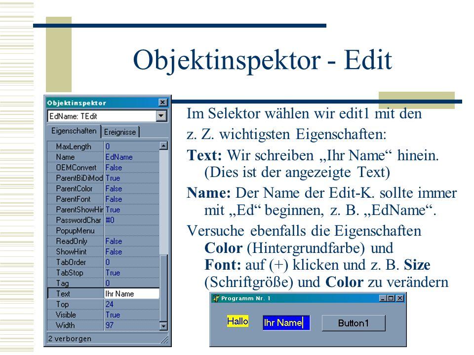 Objektinspektor - Edit Im Selektor wählen wir edit1 mit den z. Z. wichtigsten Eigenschaften: Text: Wir schreiben Ihr Name hinein. (Dies ist der angeze