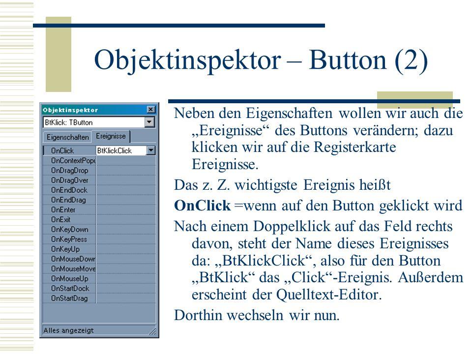 Objektinspektor – Button (2) Neben den Eigenschaften wollen wir auch die Ereignisse des Buttons verändern; dazu klicken wir auf die Registerkarte Erei