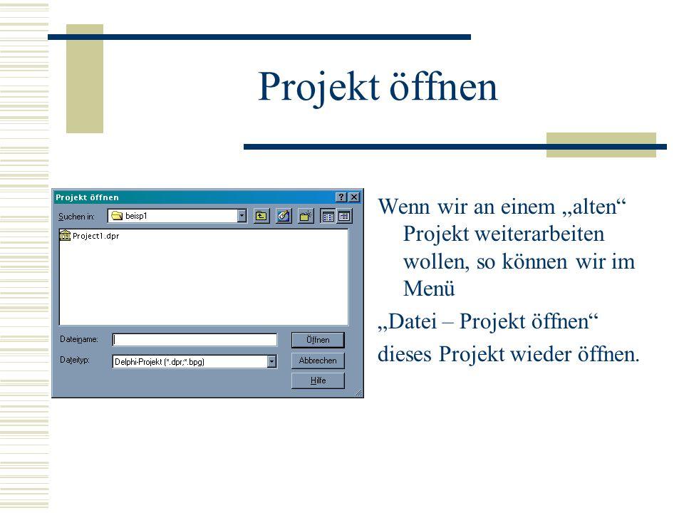 Projekt öffnen Wenn wir an einem alten Projekt weiterarbeiten wollen, so können wir im Menü Datei – Projekt öffnen dieses Projekt wieder öffnen.