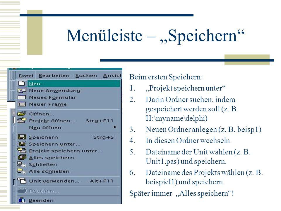 Menüleiste – Speichern Beim ersten Speichern: 1.Projekt speichern unter 2.Darin Ordner suchen, indem gespeichert werden soll (z. B. H:\myname\delphi)