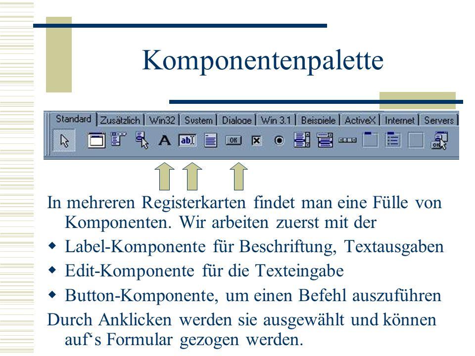 Komponentenpalette In mehreren Registerkarten findet man eine Fülle von Komponenten. Wir arbeiten zuerst mit der Label-Komponente für Beschriftung, Te