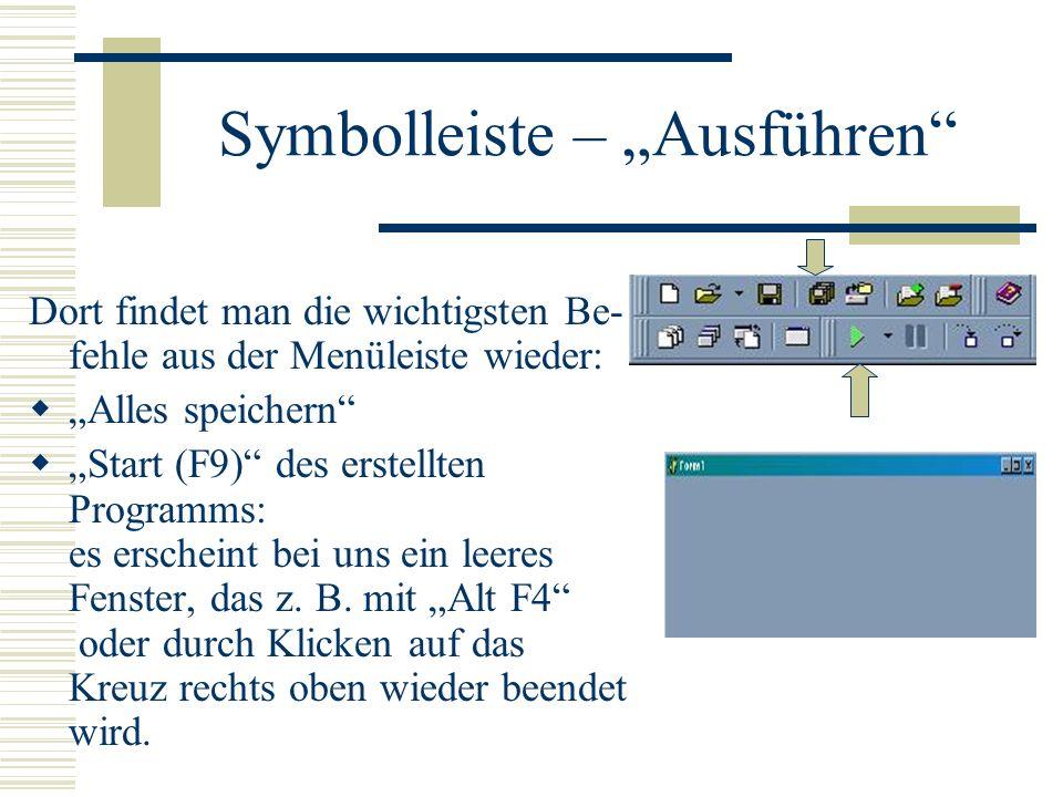 Symbolleiste – Ausführen Dort findet man die wichtigsten Be- fehle aus der Menüleiste wieder: Alles speichern Start (F9) des erstellten Programms: es