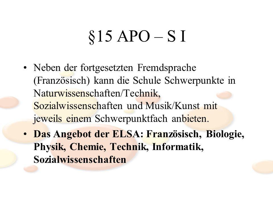 §15 APO – S I Neben der fortgesetzten Fremdsprache (Französisch) kann die Schule Schwerpunkte in Naturwissenschaften/Technik, Sozialwissenschaften und Musik/Kunst mit jeweils einem Schwerpunktfach anbieten.