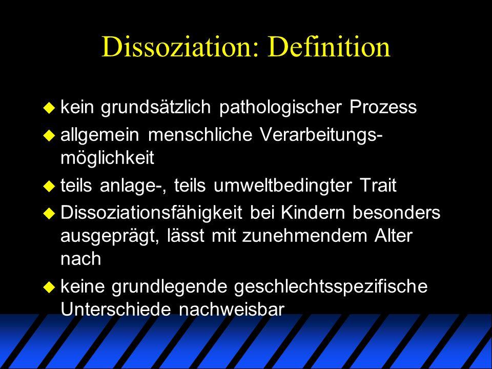 Dissoziation: Definition u kein grundsätzlich pathologischer Prozess u allgemein menschliche Verarbeitungs- möglichkeit u teils anlage-, teils umweltb