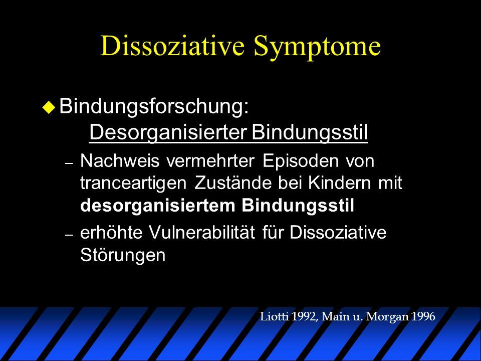 Dissoziative Symptome u Bindungsforschung: Desorganisierter Bindungsstil – Nachweis vermehrter Episoden von tranceartigen Zustände bei Kindern mit des