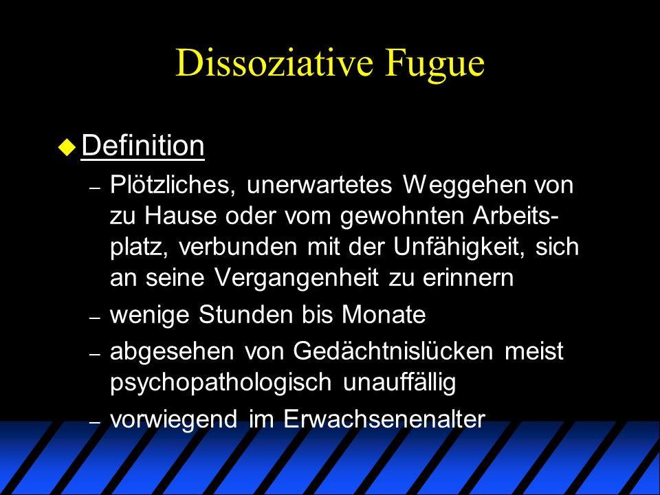 Dissoziative Fugue u Definition – Plötzliches, unerwartetes Weggehen von zu Hause oder vom gewohnten Arbeits- platz, verbunden mit der Unfähigkeit, si