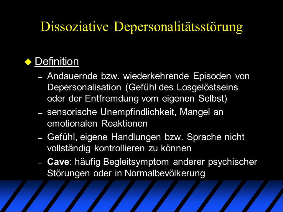 Dissoziative Depersonalitätsstörung u Definition – Andauernde bzw. wiederkehrende Episoden von Depersonalisation (Gefühl des Losgelöstseins oder der E