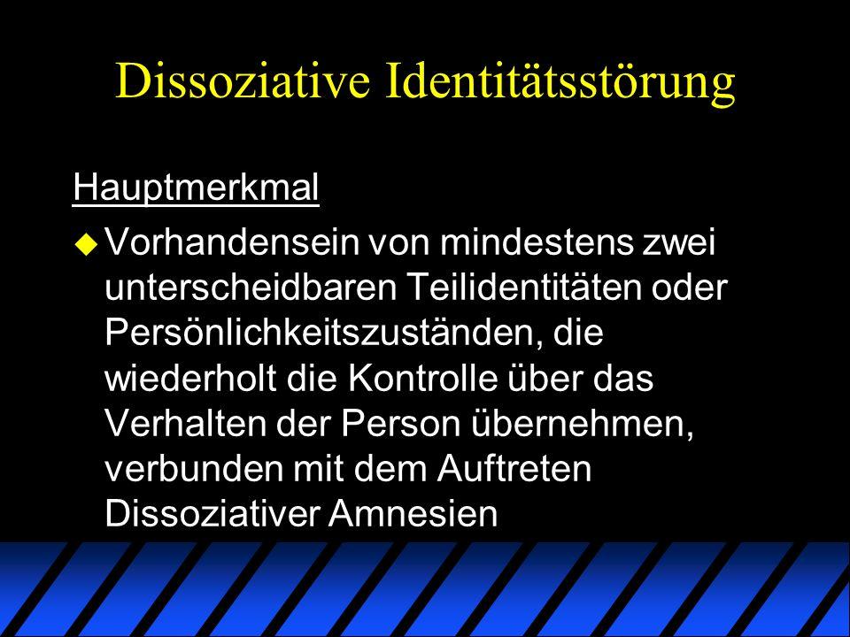 Dissoziative Identitätsstörung Hauptmerkmal u Vorhandensein von mindestens zwei unterscheidbaren Teilidentitäten oder Persönlichkeitszuständen, die wi