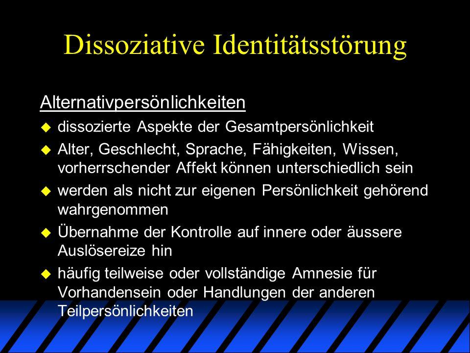 Dissoziative Identitätsstörung Alternativpersönlichkeiten u dissozierte Aspekte der Gesamtpersönlichkeit u Alter, Geschlecht, Sprache, Fähigkeiten, Wi