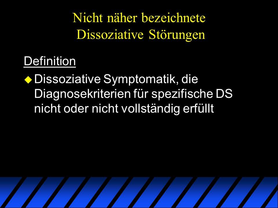 Nicht näher bezeichnete Dissoziative Störungen Definition u Dissoziative Symptomatik, die Diagnosekriterien für spezifische DS nicht oder nicht vollst