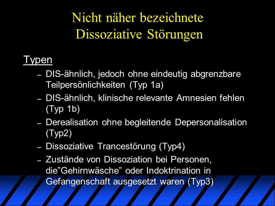 Nicht näher bezeichnete Dissoziative Störungen Typen – DIS-ähnlich, jedoch ohne eindeutig abgrenzbare Teilpersönlichkeiten (Typ 1a) – DIS-ähnlich, kli