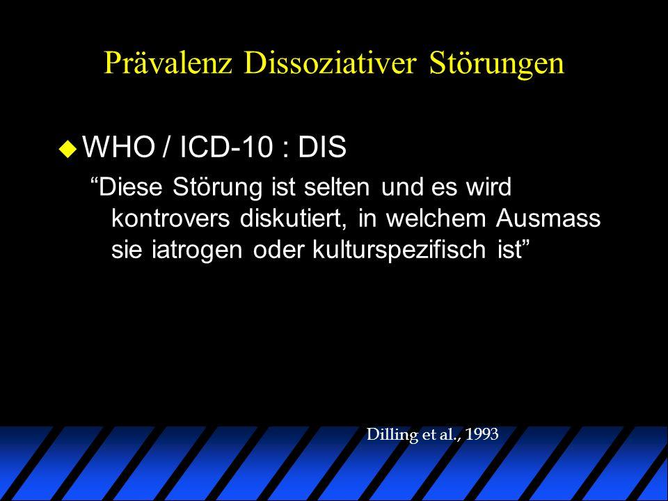 Prävalenz Dissoziativer Störungen u WHO / ICD-10 : DIS Diese Störung ist selten und es wird kontrovers diskutiert, in welchem Ausmass sie iatrogen ode