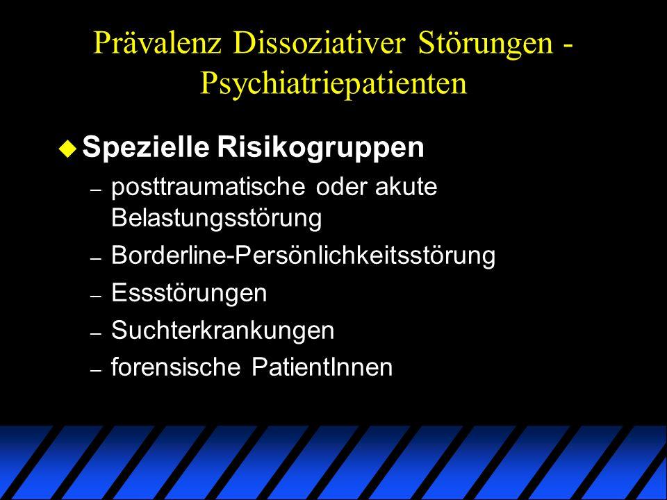 Prävalenz Dissoziativer Störungen - Psychiatriepatienten u Spezielle Risikogruppen – posttraumatische oder akute Belastungsstörung – Borderline-Persön