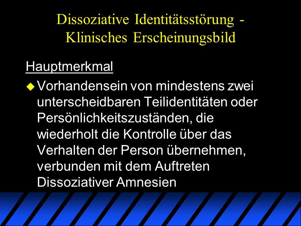 Dissoziative Identitätsstörung - Klinisches Erscheinungsbild Hauptmerkmal u Vorhandensein von mindestens zwei unterscheidbaren Teilidentitäten oder Pe