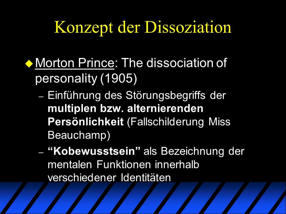 Konzept der Dissoziation u Morton Prince: The dissociation of personality (1905) – erstmalige Beschreibung der Zusammen- hänge zwischen früher traumatischer Erfahrung und Dissoziativer Identitätsstörung