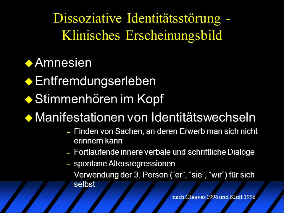 Dissoziative Identitätsstörung - Klinisches Erscheinungsbild u Amnesien u Entfremdungserleben u Stimmenhören im Kopf u Manifestationen von Identitätsw