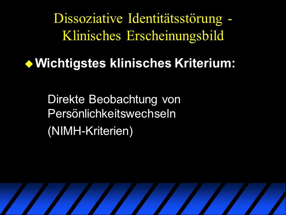 Dissoziative Identitätsstörung - Klinisches Erscheinungsbild u Wichtigstes klinisches Kriterium: Direkte Beobachtung von Persönlichkeitswechseln (NIMH