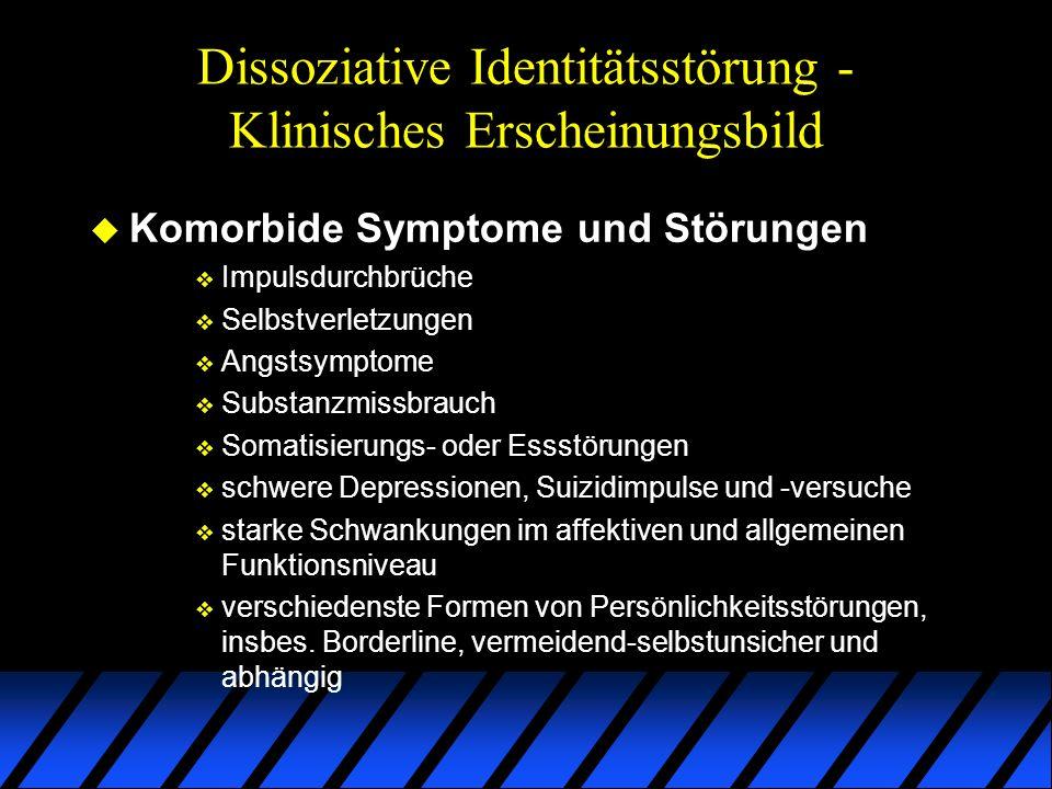 Dissoziative Identitätsstörung - Klinisches Erscheinungsbild u Komorbide Symptome und Störungen v Impulsdurchbrüche v Selbstverletzungen v Angstsympto