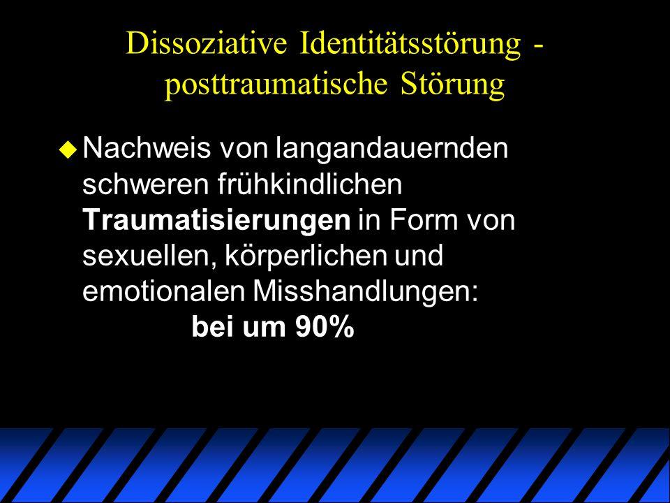 Dissoziative Identitätsstörung - posttraumatische Störung u Nachweis von langandauernden schweren frühkindlichen Traumatisierungen in Form von sexuell