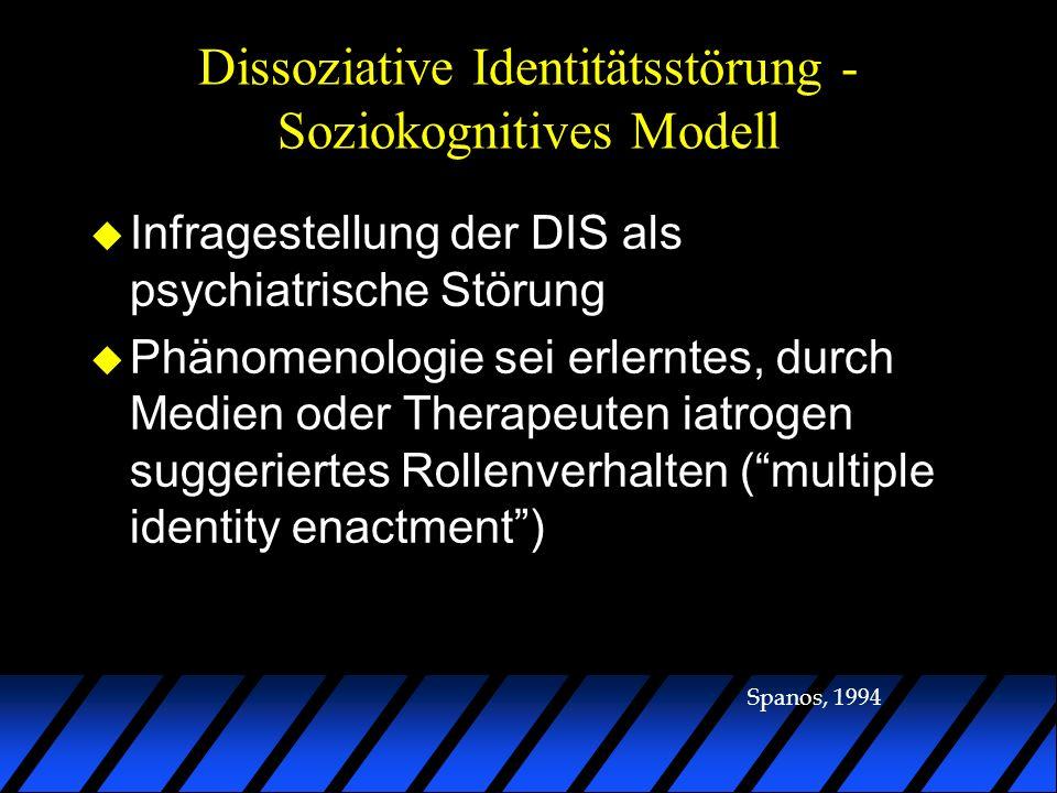Dissoziative Identitätsstörung - Soziokognitives Modell u Infragestellung der DIS als psychiatrische Störung u Phänomenologie sei erlerntes, durch Med