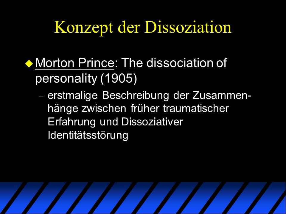 Konzept der Dissoziation u Morton Prince: The dissociation of personality (1905) – erstmalige Beschreibung der Zusammen- hänge zwischen früher traumat