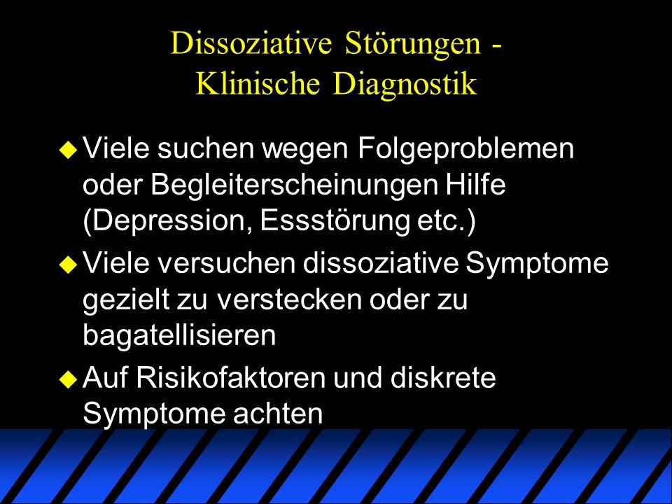 Dissoziative Störungen - Klinische Diagnostik u Viele suchen wegen Folgeproblemen oder Begleiterscheinungen Hilfe (Depression, Essstörung etc.) u Viel