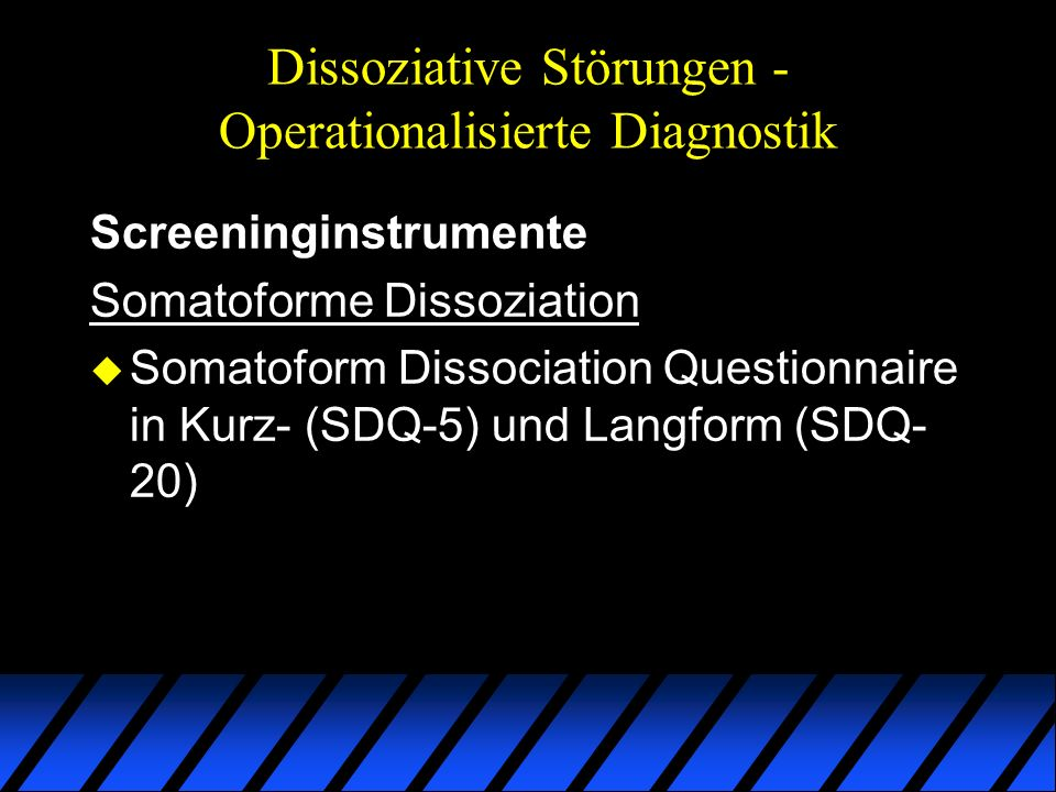 Dissoziative Störungen - Operationalisierte Diagnostik Screeninginstrumente Somatoforme Dissoziation u Somatoform Dissociation Questionnaire in Kurz-