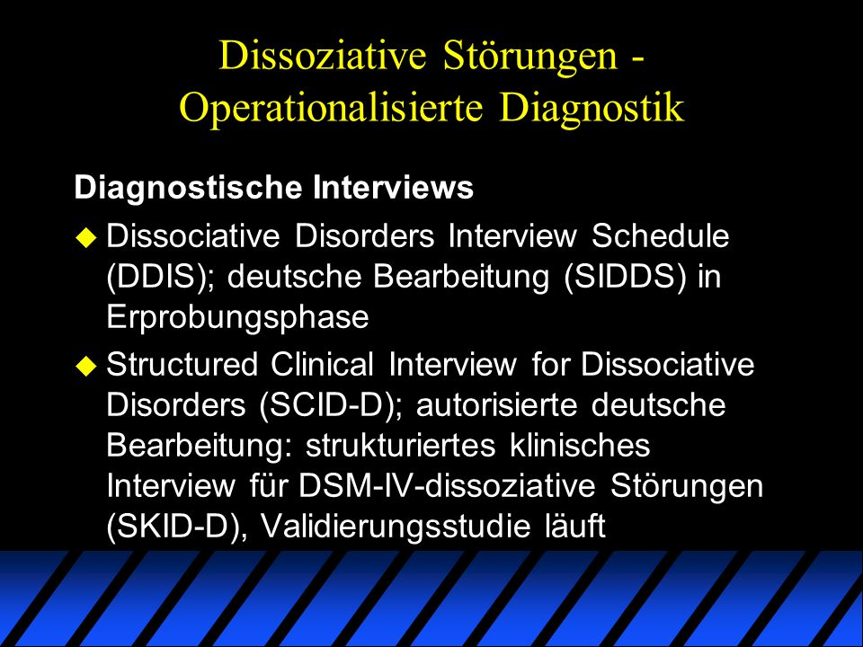 Dissoziative Störungen - Operationalisierte Diagnostik Diagnostische Interviews u Dissociative Disorders Interview Schedule (DDIS); deutsche Bearbeitu