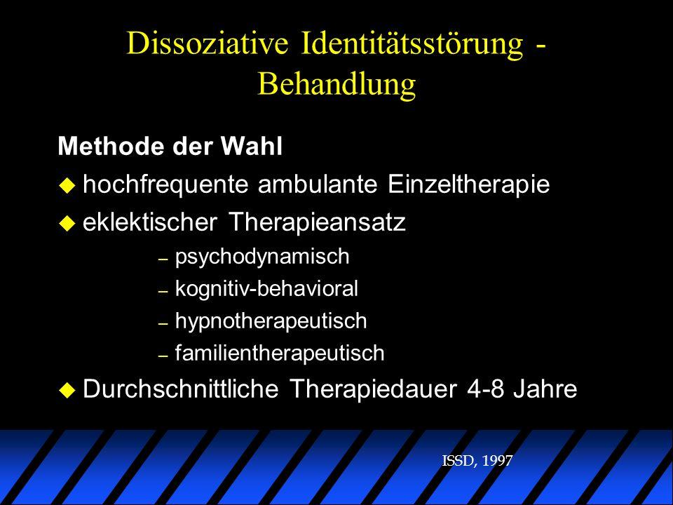 Dissoziative Identitätsstörung - Behandlung Methode der Wahl u hochfrequente ambulante Einzeltherapie u eklektischer Therapieansatz – psychodynamisch