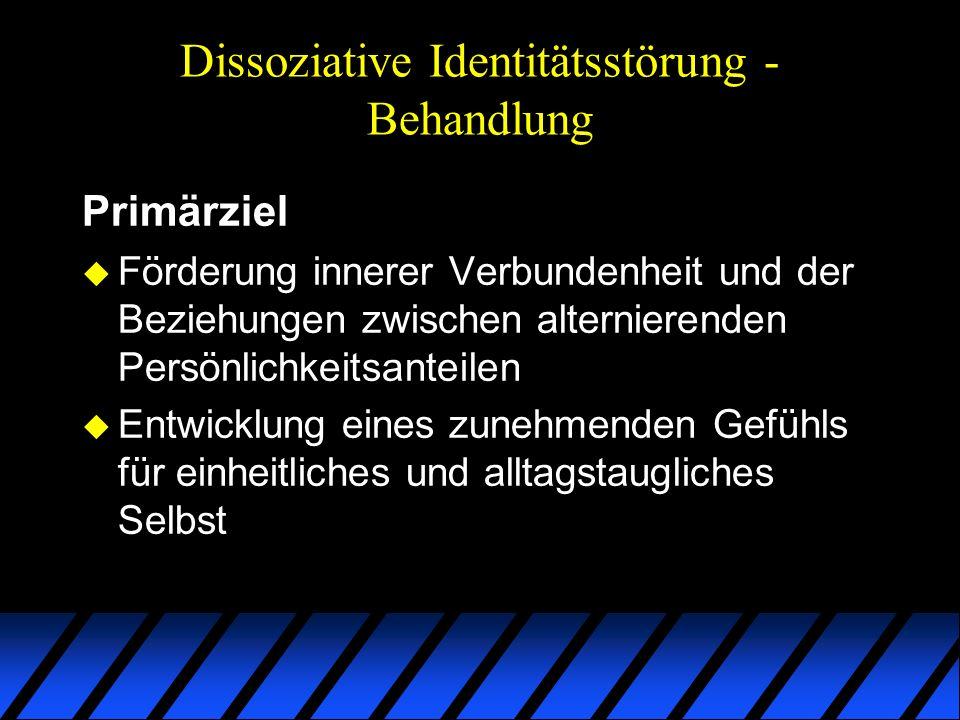 Dissoziative Identitätsstörung - Behandlung Primärziel u Förderung innerer Verbundenheit und der Beziehungen zwischen alternierenden Persönlichkeitsan