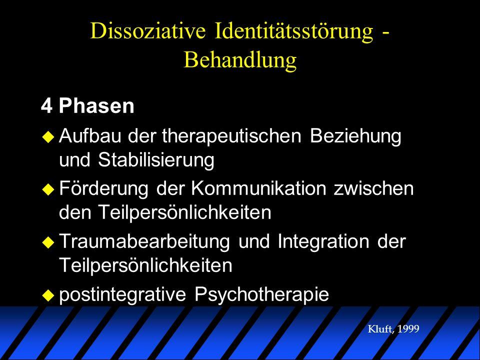 Dissoziative Identitätsstörung - Behandlung 4 Phasen u Aufbau der therapeutischen Beziehung und Stabilisierung u Förderung der Kommunikation zwischen